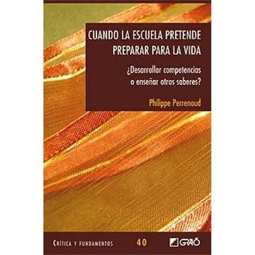 philippe-perrenoud-cuando-la-escuela-pretende-preparar-para-la-vida-desarrollar-competencias-o-enseñar-otros-saberes-barcelona